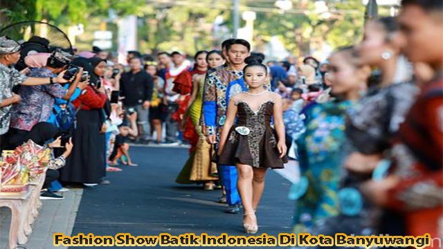 Fashion Show Batik Indonesia Di Kota Banyuwangi