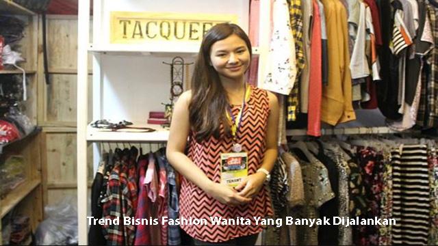 Trend Bisnis Fashion Wanita Yang Banyak Dijalankan